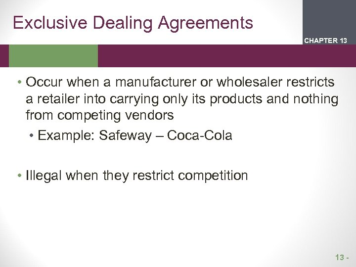 Exclusive Dealing Agreements CHAPTER 2 13 1 • Occur when a manufacturer or wholesaler