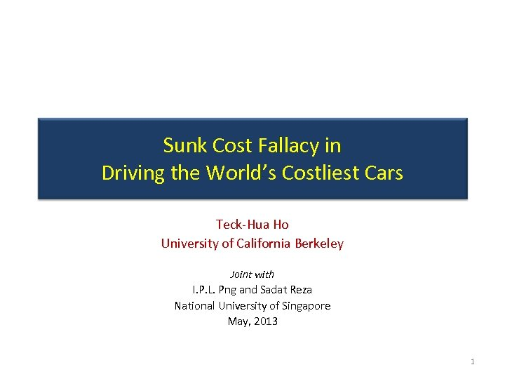 Sunk Cost Fallacy in Driving the World's Costliest Cars Teck-Hua Ho University of California