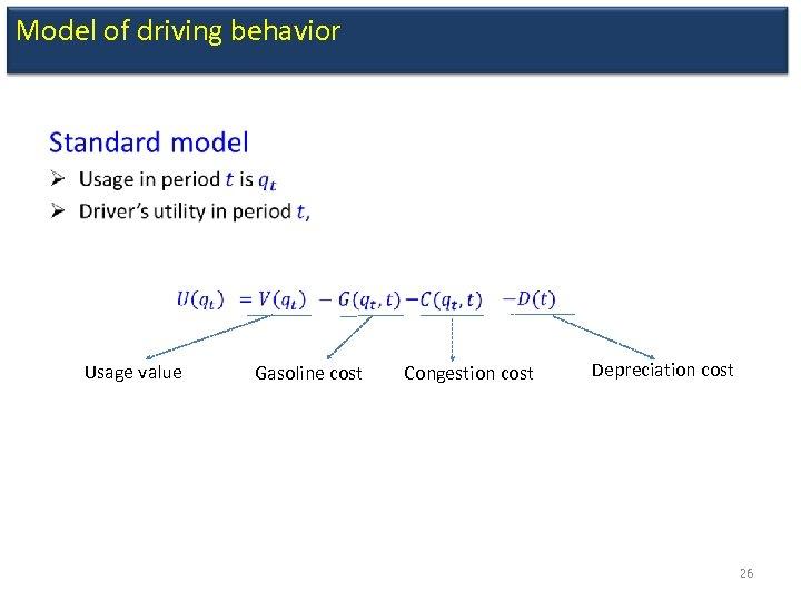 Model of driving behavior • Usage value Gasoline cost Congestion cost Depreciation cost 26