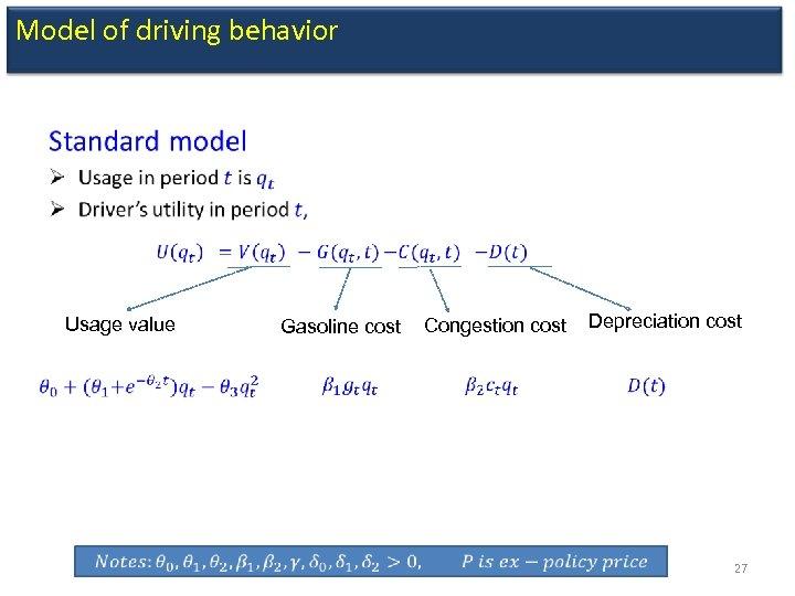 Model of driving behavior • Usage value Gasoline cost Congestion cost Depreciation cost 27