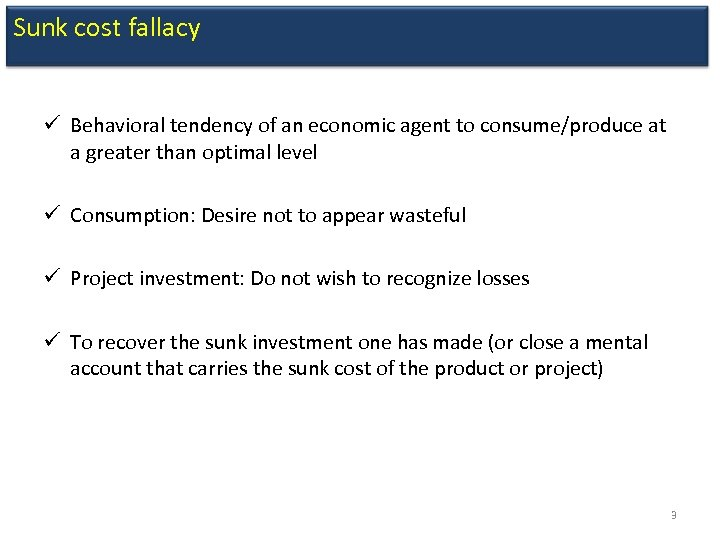 Sunk cost fallacy ü Behavioral tendency of an economic agent to consume/produce at a