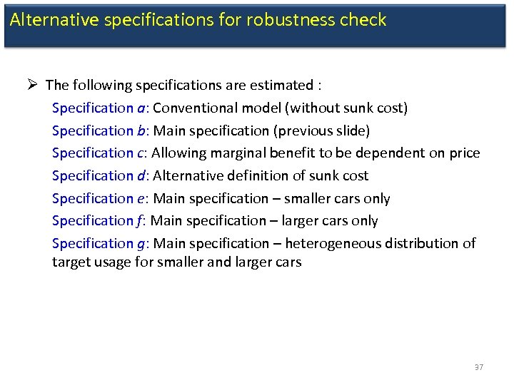 Alternative specifications for robustness check Ø The following specifications are estimated : Specification a: