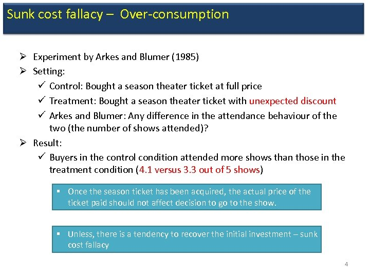 Sunk cost fallacy – Over-consumption Ø Experiment by Arkes and Blumer (1985) Ø Setting: