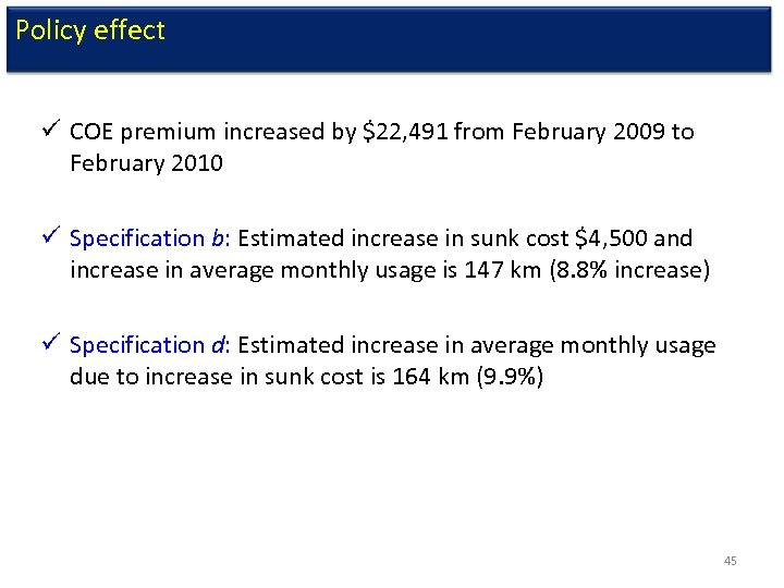 Policy effect ü COE premium increased by $22, 491 from February 2009 to February