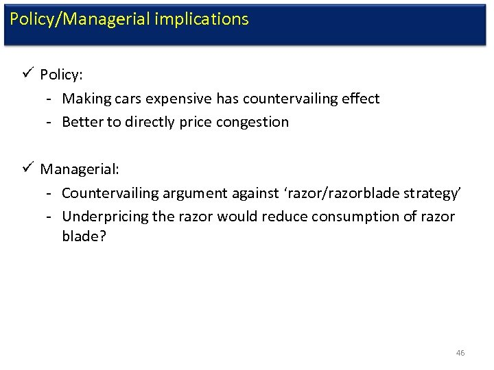 Policy/Managerial implications ü Policy: - Making cars expensive has countervailing effect - Better to