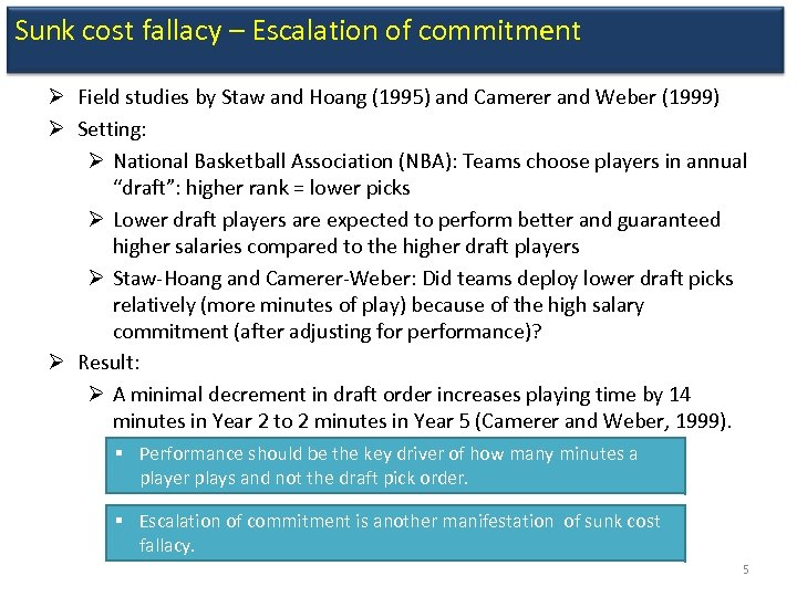 Sunk cost fallacy – Escalation of commitment Ø Field studies by Staw and Hoang