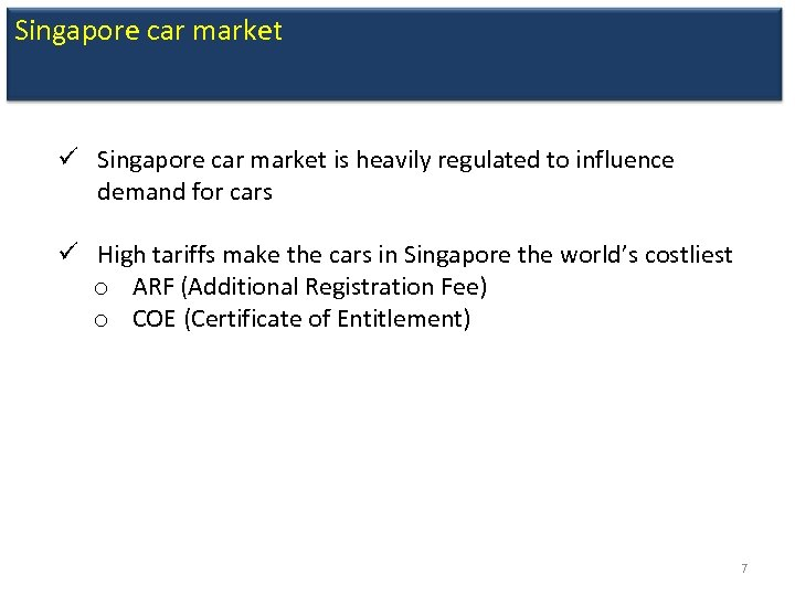 Singapore car market ü Singapore car market is heavily regulated to influence demand for