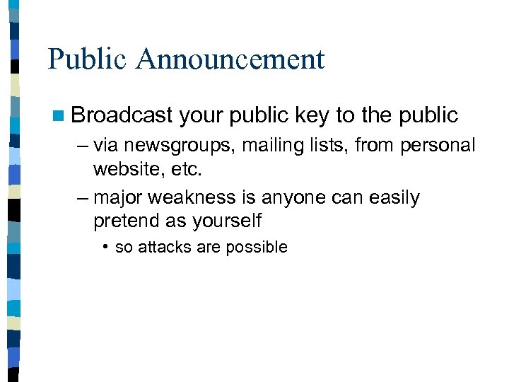 Public Announcement n Broadcast your public key to the public – via newsgroups, mailing