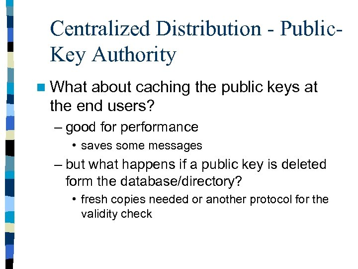 Centralized Distribution - Public. Key Authority n What about caching the public keys at