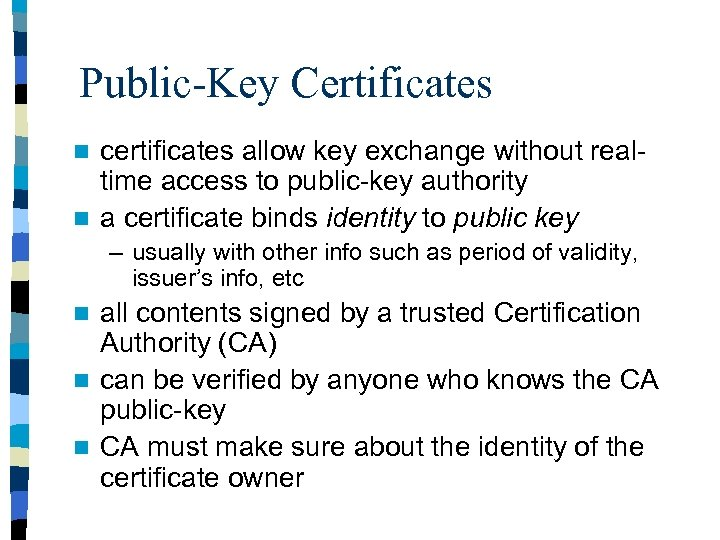 Public-Key Certificates certificates allow key exchange without realtime access to public-key authority n a