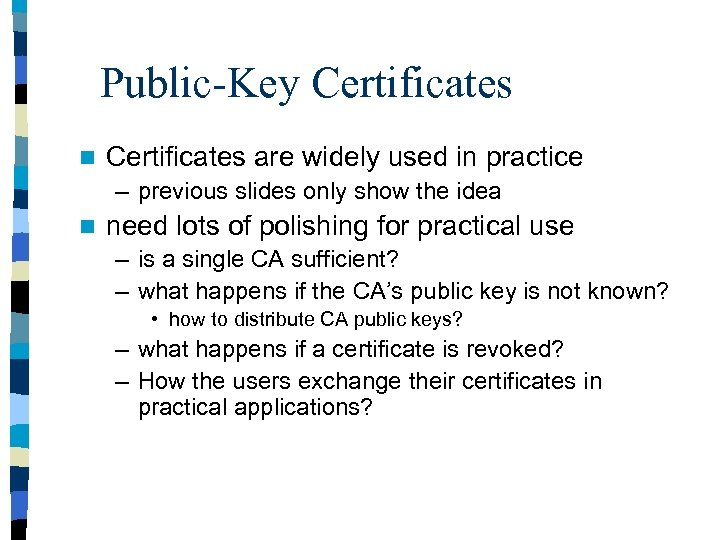 Public-Key Certificates n Certificates are widely used in practice – previous slides only show