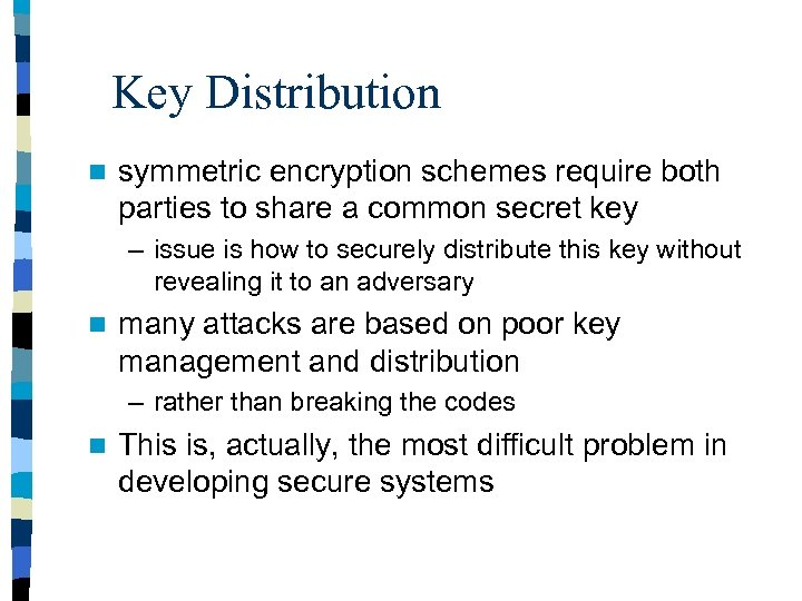 Key Distribution n symmetric encryption schemes require both parties to share a common secret