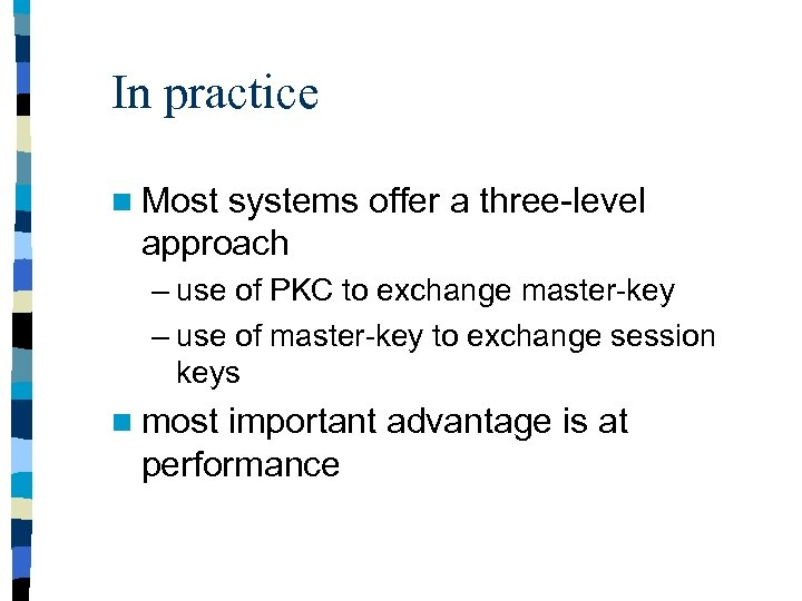 In practice n Most systems offer a three-level approach – use of PKC to
