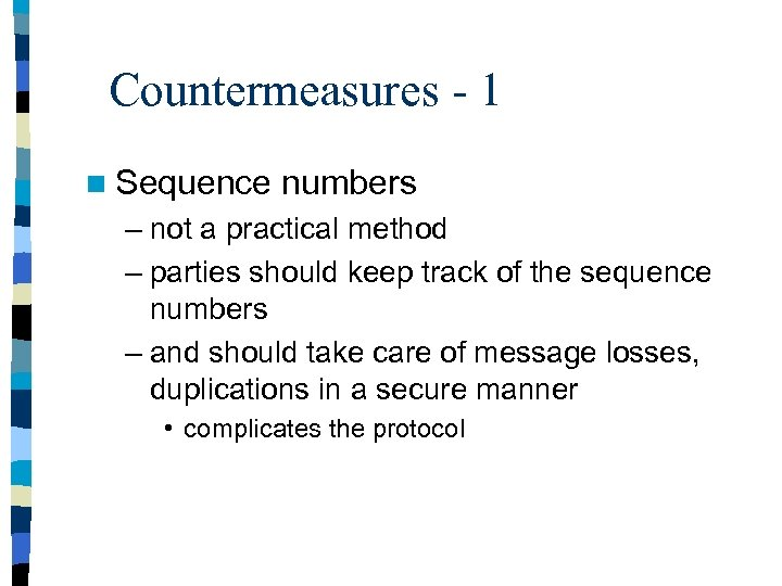 Countermeasures - 1 n Sequence numbers – not a practical method – parties should
