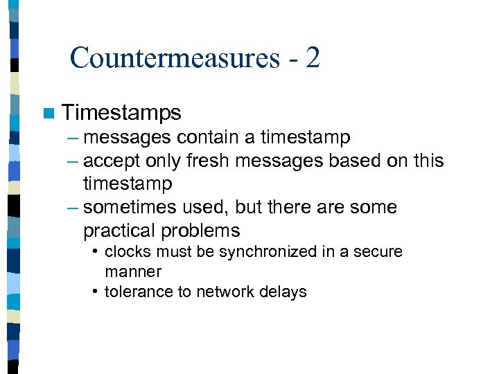 Countermeasures - 2 n Timestamps – messages contain a timestamp – accept only fresh