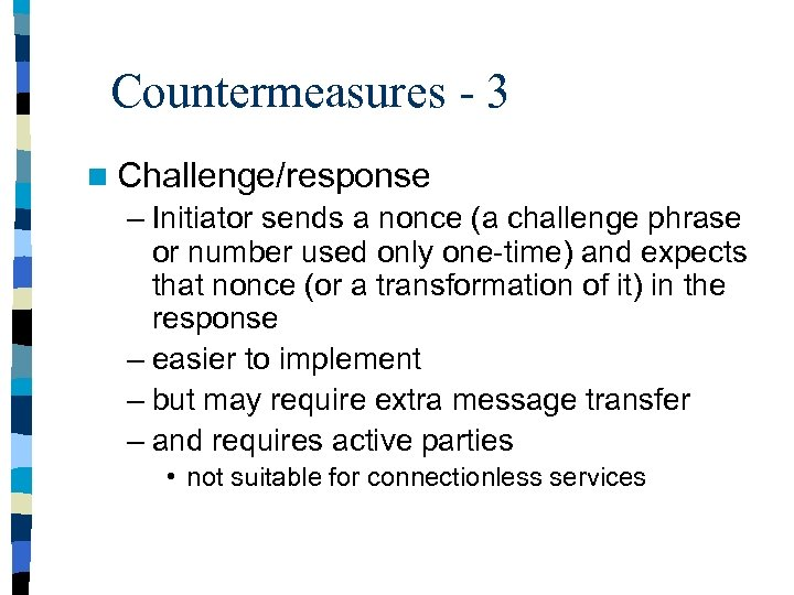 Countermeasures - 3 n Challenge/response – Initiator sends a nonce (a challenge phrase or
