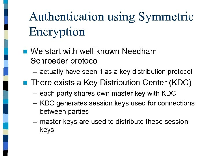 Authentication using Symmetric Encryption n We start with well-known Needham. Schroeder protocol – actually