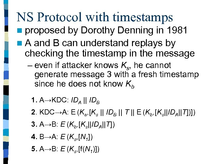 NS Protocol with timestamps n proposed by Dorothy Denning in 1981 n A and