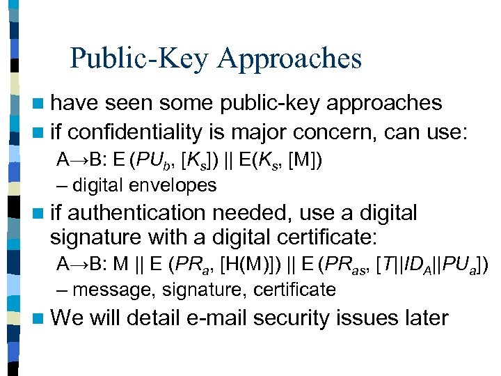 Public-Key Approaches n have seen some public-key approaches n if confidentiality is major concern,