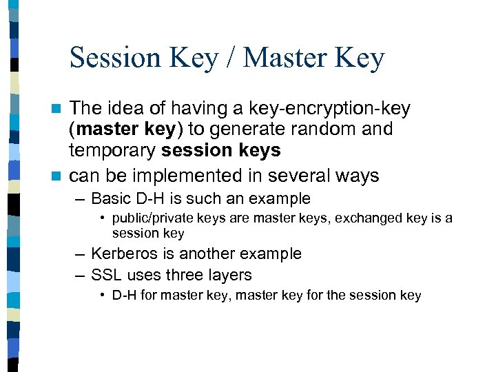 Session Key / Master Key The idea of having a key-encryption-key (master key) to