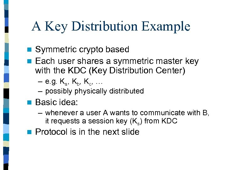 A Key Distribution Example Symmetric crypto based n Each user shares a symmetric master