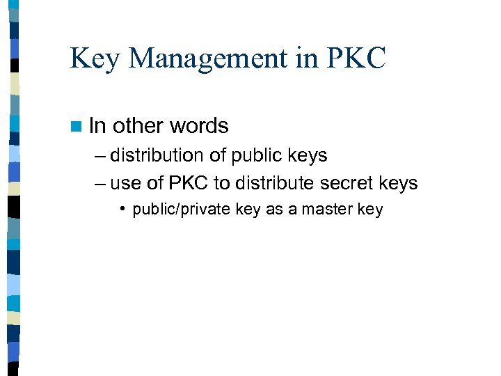 Key Management in PKC n In other words – distribution of public keys –