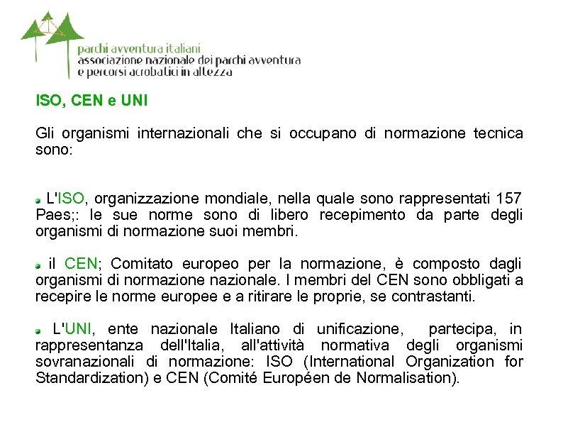 ISO, CEN e UNI Gli organismi internazionali che si occupano di normazione tecnica sono: