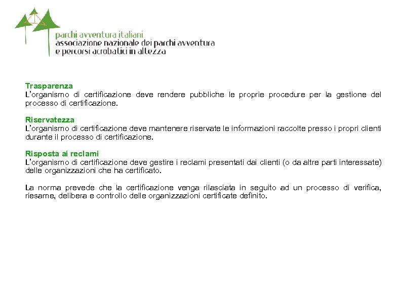 Trasparenza L'organismo di certificazione deve rendere pubbliche le proprie procedure per la gestione del