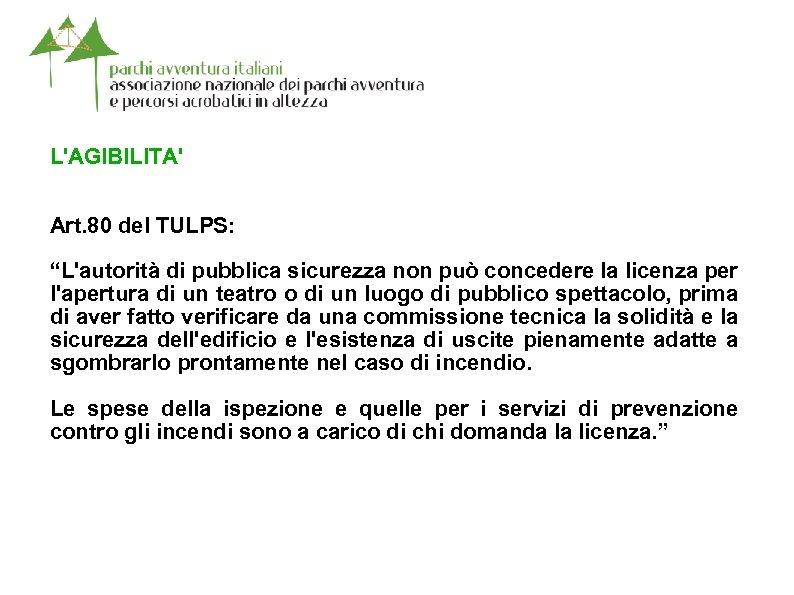 """L'AGIBILITA' Art. 80 del TULPS: """"L'autorità di pubblica sicurezza non può concedere la licenza"""