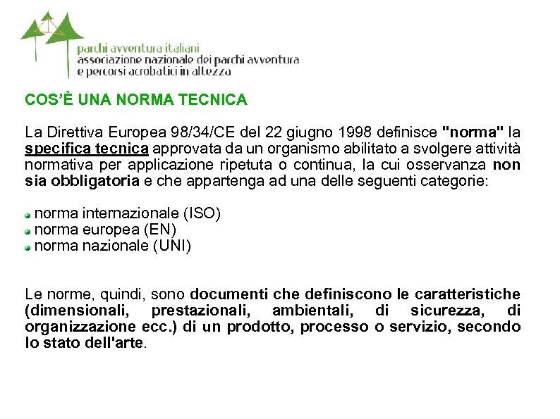 COS'È UNA NORMA TECNICA La Direttiva Europea 98/34/CE del 22 giugno 1998 definisce