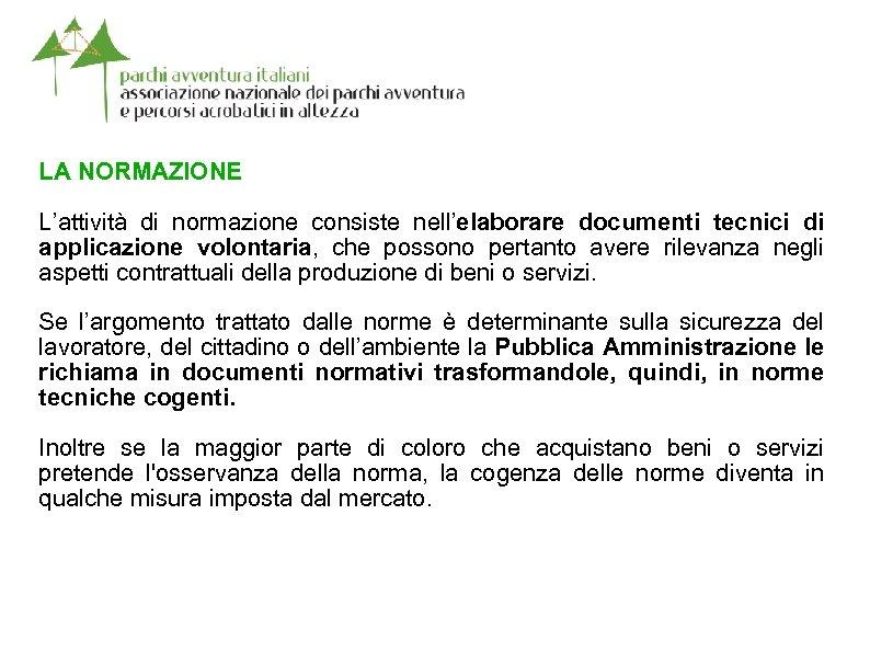 LA NORMAZIONE L'attività di normazione consiste nell'elaborare documenti tecnici di applicazione volontaria, che possono