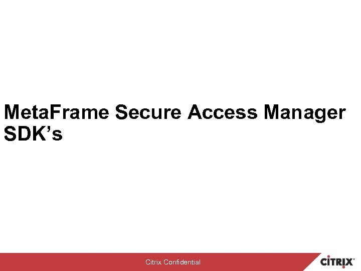 Meta. Frame Secure Access Manager SDK's Citrix Confidential