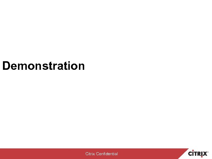 Demonstration Citrix Confidential