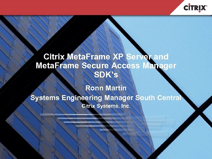 Citrix Meta. Frame XP Server and Meta. Frame Secure Access Manager SDK's Ronn Martin