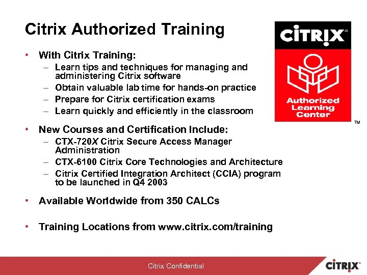 Citrix Authorized Training • With Citrix Training: – Learn tips and techniques for managing