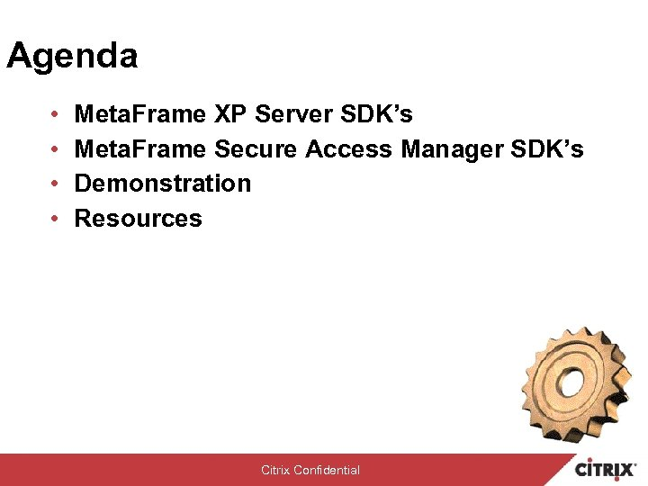 Agenda • • Meta. Frame XP Server SDK's Meta. Frame Secure Access Manager SDK's