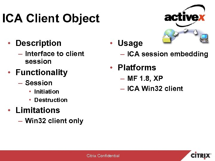 ICA Client Object • Description – Interface to client session • Functionality • Usage