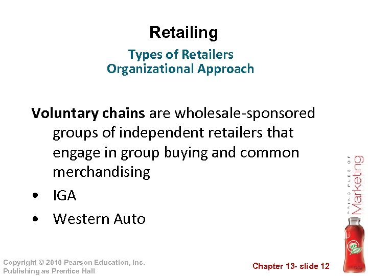 Retailing Types of Retailers Organizational Approach Voluntary chains are wholesale-sponsored groups of independent retailers