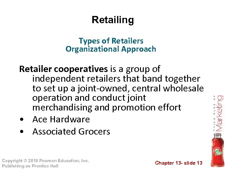 Retailing Types of Retailers Organizational Approach Retailer cooperatives is a group of independent retailers