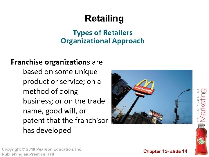 Retailing Types of Retailers Organizational Approach Franchise organizations are based on some unique product