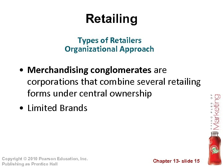 Retailing Types of Retailers Organizational Approach • Merchandising conglomerates are corporations that combine several