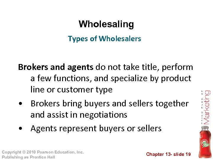 Wholesaling Types of Wholesalers Brokers and agents do not take title, perform a few