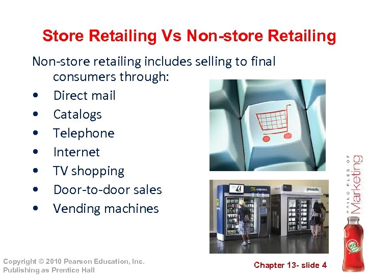 Store Retailing Vs Non-store Retailing Non-store retailing includes selling to final consumers through: •