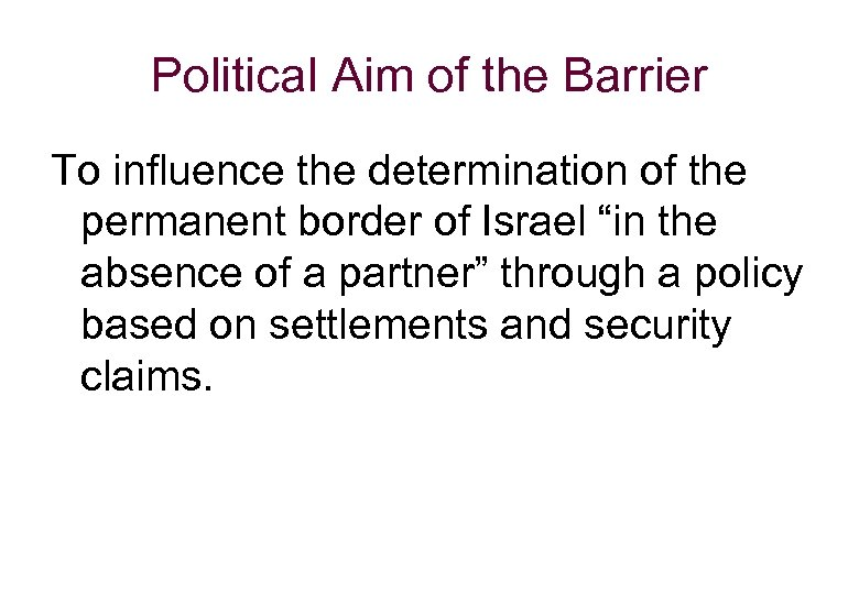Political Aim of the Barrier To influence the determination of the permanent border of