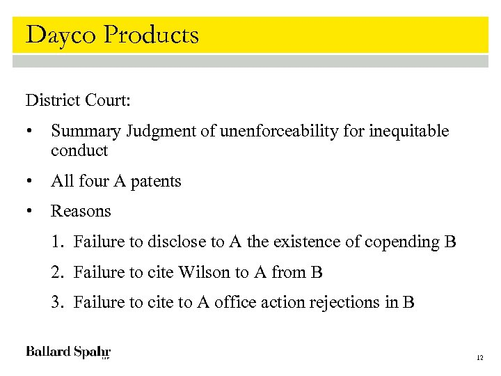 Dayco Products District Court: • Summary Judgment of unenforceability for inequitable conduct • All