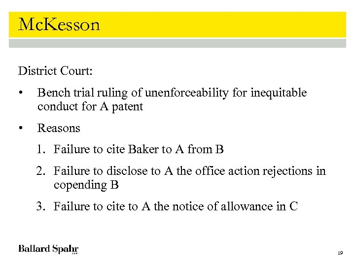 Mc. Kesson District Court: • Bench trial ruling of unenforceability for inequitable conduct for