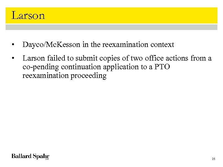 Larson • Dayco/Mc. Kesson in the reexamination context • Larson failed to submit copies