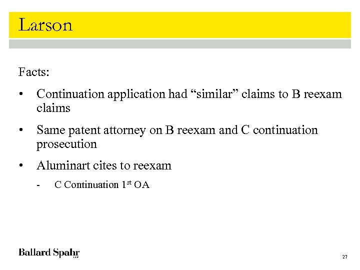 """Larson Facts: • Continuation application had """"similar"""" claims to B reexam claims • Same"""