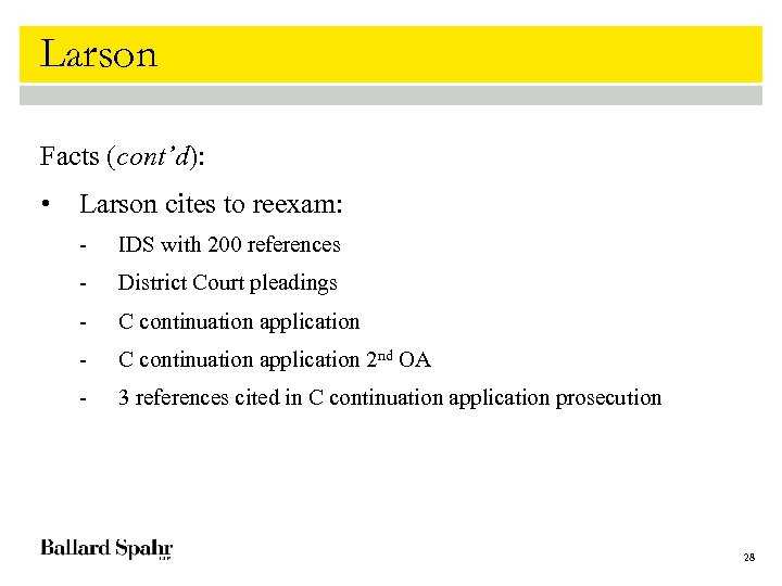 Larson Facts (cont'd): • Larson cites to reexam: - IDS with 200 references -