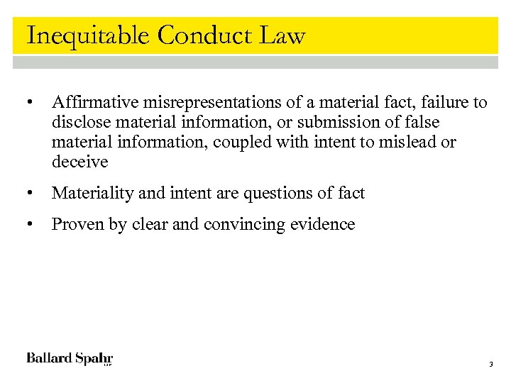 Inequitable Conduct Law • Affirmative misrepresentations of a material fact, failure to disclose material